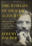 Portada de THE WORLDS OF SHOLEM ALEICHEM: THE REMARKABLE LIFE AND AFTERLIFE OF THE MAN WHO CREATED TEVYE