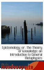 Portada de EPISTEMOLOGY; OR, THE THEORY OF KNOWLEDGE: AN INTRODUCTION TO GENERAL METAPHYSICS