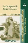 Portada de ESCALA SUPERIOR DE SANITARIOS LOCALES, ESPECIALIDAD MEDICINA: COMUNIDAD AUTONOMA DE CASTILLA-LA MANCHA