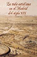 Portada de LA VIDA COTIDIANA EN EL MADRID DEL SIGLO XIX