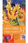 Portada de THE WATERCOLOUR FLOWER PAINTER S A TO Z: AN ILLUSTRATED DIRECTORYOF TECHNIQUES FOR PAINTING 50 POPULAR FLOWERS