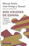 Portada de DOS VISIONES DE ESPAÑA: CATALUÑA Y ESPAÑA, ¿UN DEBATE SIN FIN?