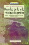 Portada de DIGNIDAD DE LA VIDA Y MANIPULACION GENETICA: BIOETICA, INGENIERIAGENETICA, ETICA FEMINISTA, DEONTOLOGIA MEDICA