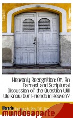 Portada de HEAVENLY RECOGNITION: OR, AN EARNEST AND SCRIPTURAL DISCUSSION OF THE QUESTION WILL WE KNOW OUR FRIE