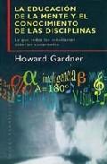Portada de LA EDUCACION DE LA MENTE Y EL CONOCIMIENTO DE LAS DISCIPLINAS: LOQUE TODOS LOS ESTUDIANTES DEBERIAN COMPREDER