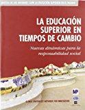 Portada de LA EDUCACION SUPERIOR EN TIEMPOS DE CAMBIO: NUEVAS DINAMICAS PARALA RESPONSABILIDAD DE CAMBIO