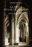 Portada de LA EPOCA DE LAS CATEDRALES: ARTE Y SOCIEDAD, 980-1420