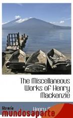Portada de THE MISCELLANEOUS WORKS OF HENRY MACKENZIE