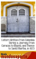 Portada de LETTERS WRITTEN FROM COLOMBIA DURING A JOURNEY FROM CARACAS TO BOGOTÁ, AND THENCE TO SANTA MARTHA, I