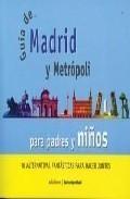 Portada de GUIA DE MADRID Y METROPOLI PARA PADRES Y NIÑOS: 70 ALTERNATIVAS FANTASTICAS PARA HACER JUNTOS