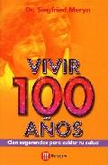Portada de VIVIR 100 AÑOS : CIEN SUGERENCIAS PARA CUIDAR TU SALUD