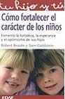 Portada de COMO FORTALECER EL CARACTER DE LOS NIÑOS: FOMENTE LA FORTALEZA, LA ESPERANZA Y EL OPTIMISMO DE SUS HIJOS
