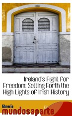 Portada de IRELAND`S FIGHT FOR FREEDOM: SETTING FORTH THE HIGH LIGHTS OF IRISH HISTORY