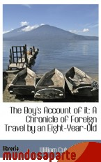 Portada de THE BOY`S ACCOUNT OF IT: A CHRONICLE OF FOREIGN TRAVEL BY AN EIGHT-YEAR-OLD