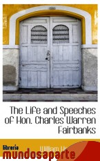 Portada de THE LIFE AND SPEECHES OF HON. CHARLES WARREN FAIRBANKS