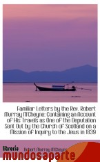 Portada de FAMILIAR LETTERS BY THE REV. ROBERT MURRAY M`CHEYNE: CONTAINING AN ACCOUNT OF HIS TRAVELS AS ONE OF