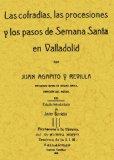 Portada de LAS COFRADIAS, PROCESIONES Y PASOS DE LA SEMANA SANTA DE VALLADOLID