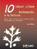 Portada de 10 IDEAS CLAVE: ANIMACION A LA LECTURA: HACER DE LA LECTURA UNA PRACTICA FELIZ, TRASCENDENTE Y DESEABLE