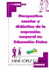 Portada de PERSPECTIVA ESCOLAR Y DIDÁCTICA DE LA EXPRESIÓN CORPORAL EN EDUCACIÓN FÍSICA
