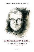 Portada de SOBRE HEROES Y LIBROS: LA OBRA NARRATIVA Y PERIODISTICA DE ARTUROPEREZ-REVERTE