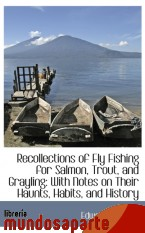 Portada de RECOLLECTIONS OF FLY FISHING FOR SALMON, TROUT, AND GRAYLING: WITH NOTES ON THEIR HAUNTS, HABITS, AN