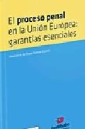 Portada de EL PROCESO PENAL EN LA UNION EUROPEA: GARANTIAS ESENCIALES = CRIMINAL PROCEEDINGS IN THE EUROPEAN UNION: ESSENTIAL SAFEGUARDS