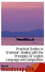 Portada de PRACTICAL STUDIES IN GRAMMAR: DEALING WITH THE PRINCIPLES OF ENGLISH LANGUAGE AND COMPOSITION