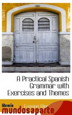 Portada de A PRACTICAL SPANISH GRAMMAR WITH EXERCISES AND THEMES