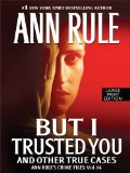 Portada de BUT I TRUSTED YOU: AND OTHER TRUE CASES (ANN RULE'S CRIME FILES)