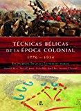 Portada de TECNICAS BELICAS DE LA EPOCA COLONIAL 1776-1914: EQUIPAMIENTO, TECNICAS Y TACTICAS DE COMBATE