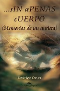 Portada de SIN APENAS CUERPO: MEMORIAS DE UN AUTISTA