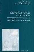 Portada de ASISTENCIA SOCIAL Y EDUCACION: DOCUMENTOS Y TEXTOS COMENTADOS PARA UNA HISTORIA DE LA EDUCACION SOCIAL EN ESPAÑA