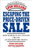 Portada de ESCAPING THE PRICE-DRIVEN SALE: HOW WORLD CLASS SELLERS CREATE EXTRAORDINARY PROFIT
