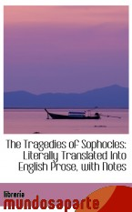 Portada de THE TRAGEDIES OF SOPHOCLES: LITERALLY TRANSLATED INTO ENGLISH PROSE, WITH NOTES