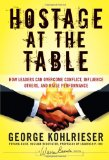 Portada de THE HOSTAGE AT THE TABLE: HOW LEADERS CAN OVERCOME CONFLICT, INFLUENCE OTHERS, AND RAISE PERFORMANCE (J-B WARREN BENNIS SERIES)
