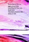 Portada de IMPLICACIÓN DOCENTE EN LAS NUEVAS TECNOLOGÍAS DEL SIGLO XXI