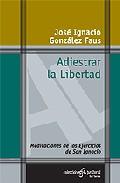 Portada de ADIESTRAR LA LIBERTAD. MEDITACIONES DE LOS EJERCICIOS DE SAN IGNACIO