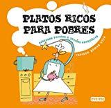 Portada de PLATOS RICOS PARA POBRES: SABROSAS RECETAS A PRECIOS ASEQUIBLES