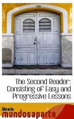Portada de THE SECOND READER: CONSISTING OF EASY AND PROGRESSIVE LESSONS