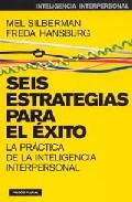 Portada de SEIS ESTRATEGIAS PARA EL EXITO: LA PRACTICA DE LA INTELIGENCIA INTERPERSONAL