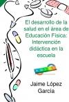 Portada de EL DESARROLLO DE LA SALUD EN EL ÁREA DE EDUCACIÓN FÍSICA: INTERVENCIÓN DIDÁCTICA EN LA ESCUELA