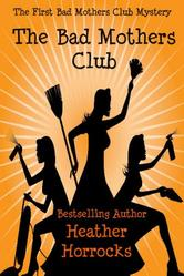 Portada de THE BAD MOTHERS CLUB (THE BAD MOTHERS CLUB COZY MYSTERY #1)
