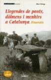 Portada de LLEGENDES DE PONTS DOLMENS I MENHIRS A CATALUNYA ITINERARIS