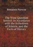 Portada de THE WINE QUESTION SETTLED: IN ACCORDANCE WITH THE INDUCTIONS OF SCIENCE, AND THE FACTS OF HISTORY