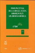 Portada de PERSPECTIVAS DE LA REGULACION ENERGETICA EN IBEROAMERICA