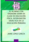 Portada de EL ALUMNO CON SÍNDROME DOWN EN CLASE DE EDUCACIÓN FÍSICA. INTERVENCIÓN DIDÁCTICA EN LA EDUCACIÓN PRIMARIA
