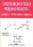Portada de CURSO DE MECANICA TECNICA. PROBLEMAS RESUELTOS I: MECANICA I, ESTATICA BASICA Y CINEMATICA