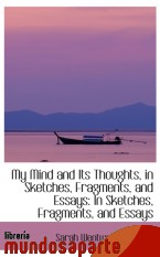 Portada de MY MIND AND ITS THOUGHTS, IN SKETCHES, FRAGMENTS, AND ESSAYS: IN SKETCHES, FRAGMENTS, AND ESSAYS