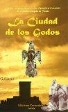 Portada de LA CIUDAD DE LOS GODOS: INTRIGAS, MAGIA Y MISTERIO ENTRE EL PASADO Y EL PRESENTE DE LA CIUDAD VISIGODA DE TOLEDO