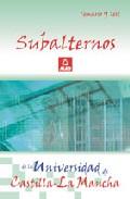 Portada de SUBALTERNOS DE LA UNIVERSIDAD DE CASTILLA-LA MANCHA: TEMARIO Y TEST